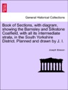 Book Of Sections With Diagram Showing The Barnsley And Silkstone Coalfield With All Its Intermediate Strata In The South Yorkshire District Planned And Drawn By J I