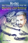 Reiki The Ultimate Guide Vol 4 Past Lives  Soul Retrieval Remove Psychic Debris  Heal Your Life
