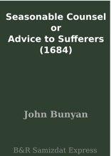 Seasonable Counsel Or Advice To Sufferers (1684)