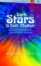 Dark Stars & Anti-Matter: 40 Years of Loving, Leaving And Making Up With The Music Of The Grateful Dead