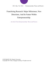 Franchising Research: Major Milestones, New Directions, And Its Future Within Entrepreneurship.