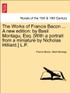 The Works Of Francis Bacon  A New Edition By Basil Montagu Esq With A Portrait From A Miniature By Nicholas Hilliard LP Vol VII