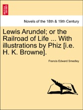 Lewis Arundel; Or The Railroad Of Life ... With Illustrations By Phiz [i.e. H. K. Browne].