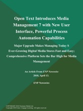 Open Text Introduces Media Management 7 with New User Interface, Powerful Process Automation Capabilities; Major Upgrade Makes Managing Today S Ever-Growing Digital Media Stores Fast and Easy; Comprehensive Platform Sets the Bar High for Media Management