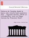 Historia De Yucatan Desde La Epoca Mas Remota Hasta Nuestros Dias  Segunda Edicion With An Introductory Note On Eligio Ancona By Francisco Sosa