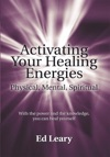Activating Your Healing Energies -- Physical Mental Spiritual