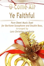 O Come All Ye Faithful Pure Sheet Music Duet for Baritone Saxophone and Double Bass, Arranged by Lars Christian Lundholm