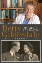 Betty Gilderdale: My LIfe In Two Halves