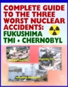 Complete Guide To The Three Worst Nuclear Power Plant Accidents