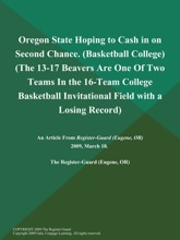 Oregon State Hoping To Cash In On Second Chance (Basketball College) (The 13-17 Beavers Are One Of Two Teams In The 16-Team College Basketball Invitational Field With A Losing Record)