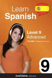 LEARN SPANISH -  LEVEL 9: ADVANCED SPANISH (ENHANCED VERSION)
