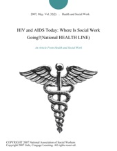 HIV And AIDS Today: Where Is Social Work Going?(National HEALTH LINE)