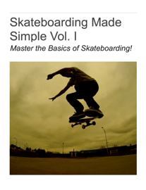 Skateboarding Made Simple Vol. I book