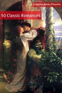 50 Classic Romance Books da Jane Austen, Edgar Wallace, Kate Wiggin, Edith Wharton, Thomas Hardy, P.G. Wodehouse & Charlotte Brontë