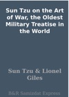 Sun Tzu On The Art Of War The Oldest Military Treatise In The World