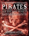 How Historys Greatest Pirates Pillaged Plundered And Got Away With It