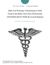 Baby-Led Weaning: Transitioning to Solid Foods at the Baby's Own Pace (Professional AND RESEARCH: PEER Reviewed) (Report)