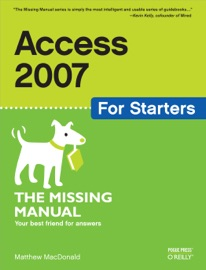 Access 2007 for Starters: The Missing Manual - Matthew MacDonald
