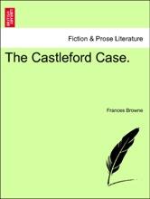 The Castleford Case. VOL. II