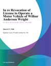 In Re Revocation Of License To Operate A Motor Vehicle Of Wilbur Anderson Wright