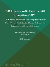 CSR Expands Audio Expertise with Acquisition of APT; Apt-X Audio Compression Technology Set to Extend Csr's Wireless Audio Leadership and Enhances Its Expansion Into New Audio Markets