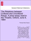 The Relations Between Civilized And Uncivilized Races A Prize Essay Read In The Theatre Oxford June 8 1864
