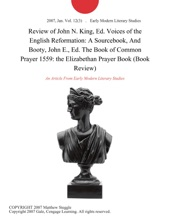 Review of John N. King, Ed. Voices of the English Reformation: A Sourcebook, And Booty, John E., Ed. The Book of Common Prayer 1559: the Elizabethan Prayer Book (Book Review)