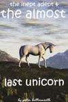 The Inept Adept  The Almost Last Unicorn