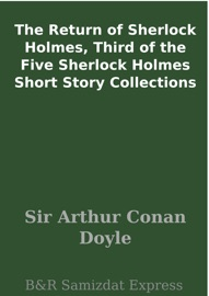 THE RETURN OF SHERLOCK HOLMES, THIRD OF THE FIVE SHERLOCK HOLMES SHORT STORY COLLECTIONS