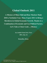 Global Outlook 2011: A Mixture Of Minor Bull And Bear Markets Made 2010 A Turbulent Year. Many Expect 2011 To Bring A Slowdown In Global Economic Growth, Thanks To A Combination Of Economic And Geo-Political Factors. Let's Take A Closer Look .. (Money)