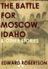 The Battle for Moscow, Idaho & Other Stories