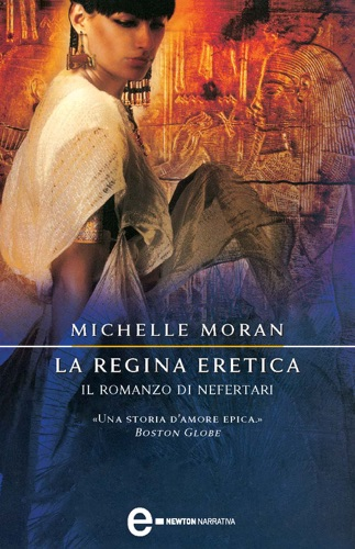 Michelle Moran - La regina eretica. Il romanzo di Nefertari