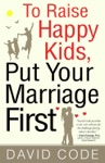 To Raise Happy Kids Put Your Marriage First