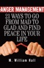 Anger Management: 21 Ways to Go From Mad to Glad and Find Peace In Your Life
