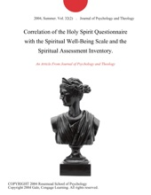 Correlation Of The Holy Spirit Questionnaire With The Spiritual Well-Being Scale And The Spiritual Assessment Inventory.