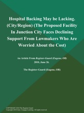 Hospital Backing May be Lacking (City/Region) (The Proposed Facility in Junction City Faces Declining Support from Lawmakers Who are Worried About the Cost)