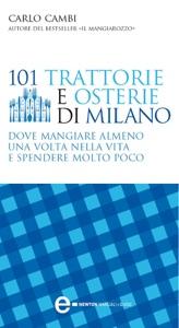 101 trattorie e osterie di Milano dove mangiare almeno una volta nella vita e spendere molto poco da Carlo Cambi