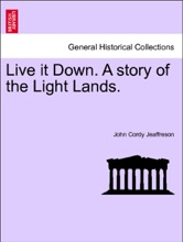 Live It Down. A Story Of The Light Lands. VOL. III.
