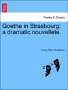Goethe In Strasbourg A Dramatic Nouvellete