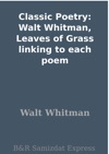 Classic Poetry Walt Whitman Leaves Of Grass Linking To Each Poem
