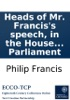 Heads Of Mr. Francis's Speech, In The House Of Commons, On The 7th Of May, 1793, On Mr. Grey's Motion For A Reform In Parliament