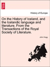 On The History Of Iceland, And The Icelandic Language And Literature. From The Transactions Of The Royal Society Of Literature.