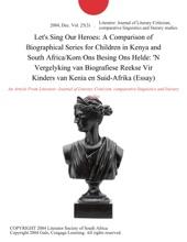 Let's Sing Our Heroes: A Comparison of Biographical Series for Children in Kenya and South Africa/Kom Ons Besing Ons Helde: 'N Vergelyking van Biografiese Reekse Vir Kinders van Kenia en Suid-Afrika (Essay)