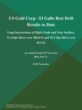 US Gold Corp - El Gallo Best Drill Results to Date; Long Intersections of High Grade and Near Surface; 11.4 Opt Silver over 386.8 Ft and 19.2 Opt Silver over 95.5 Ft
