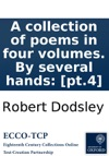 A Collection Of Poems In Four Volumes By Several Hands Pt4