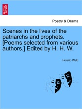 Scenes In The Lives Of The Patriarchs And Prophets. [Poems Selected From Various Authors.] Edited By H. H. W.