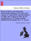 Royal Charters And Historical Documents Relating To The Town And County Of Carmarthen And The Abbeys Of Talley And Tygwyn-ar-Daf By Ie Compiled By J R Daniel-Tyssen Edited And Annotated By A C Evans