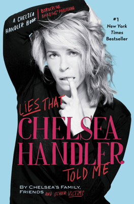 Lies That Chelsea Handler Told Me - Chelsea Handler & Chelsea's Family, Friends, and Other Victims book