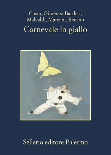 Gian Mauro Costa, AA. VV., Alicia Giménez-Bartlett, Marco Malvaldi, Antonio Manzini & Francesco Recami - Carnevale in giallo