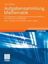 Aufgabensammlung Mathematik. Band 1: Analysis Einer Variablen, Lineare Algebra